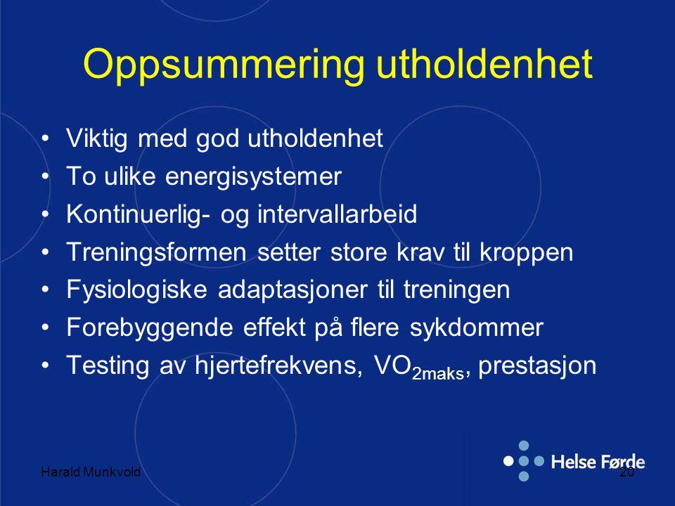 Harald Munkvold20 Oppsummering utholdenhet Viktig med god utholdenhet To ulike energisystemer Kontinuerlig- og intervallarbeid Treningsformen setter s