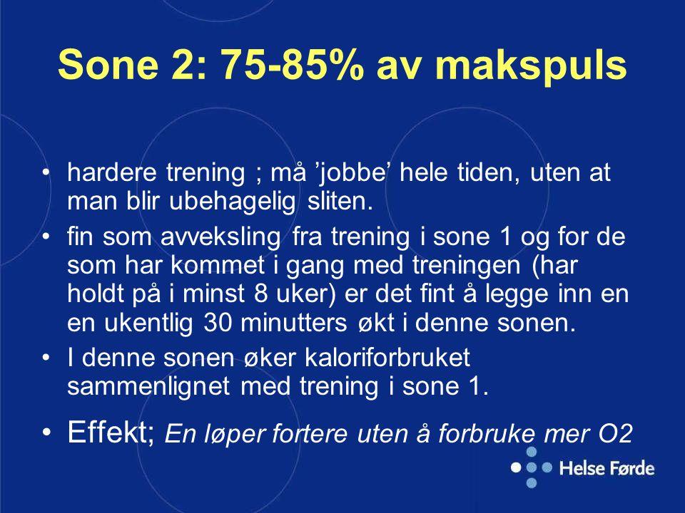 Sone 2: 75-85% av makspuls hardere trening ; må 'jobbe' hele tiden, uten at man blir ubehagelig sliten. fin som avveksling fra trening i sone 1 og for