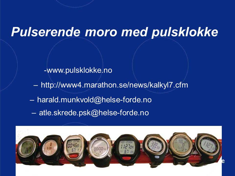 Pulserende moro med pulsklokke –http://www4.marathon.se/news/kalkyl7.cfm -www.pulsklokke.no –harald.munkvold@helse-forde.no –atle.skrede.psk@helse-for
