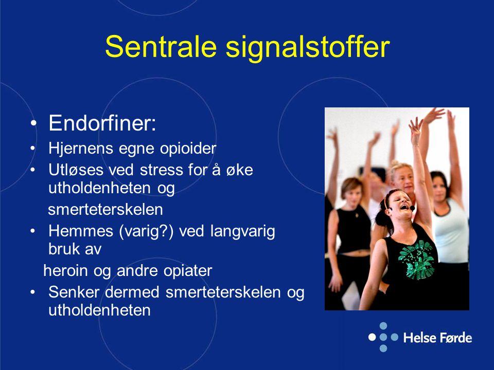 Sentrale signalstoffer Endorfiner: Hjernens egne opioider Utløses ved stress for å øke utholdenheten og smerteterskelen Hemmes (varig?) ved langvarig