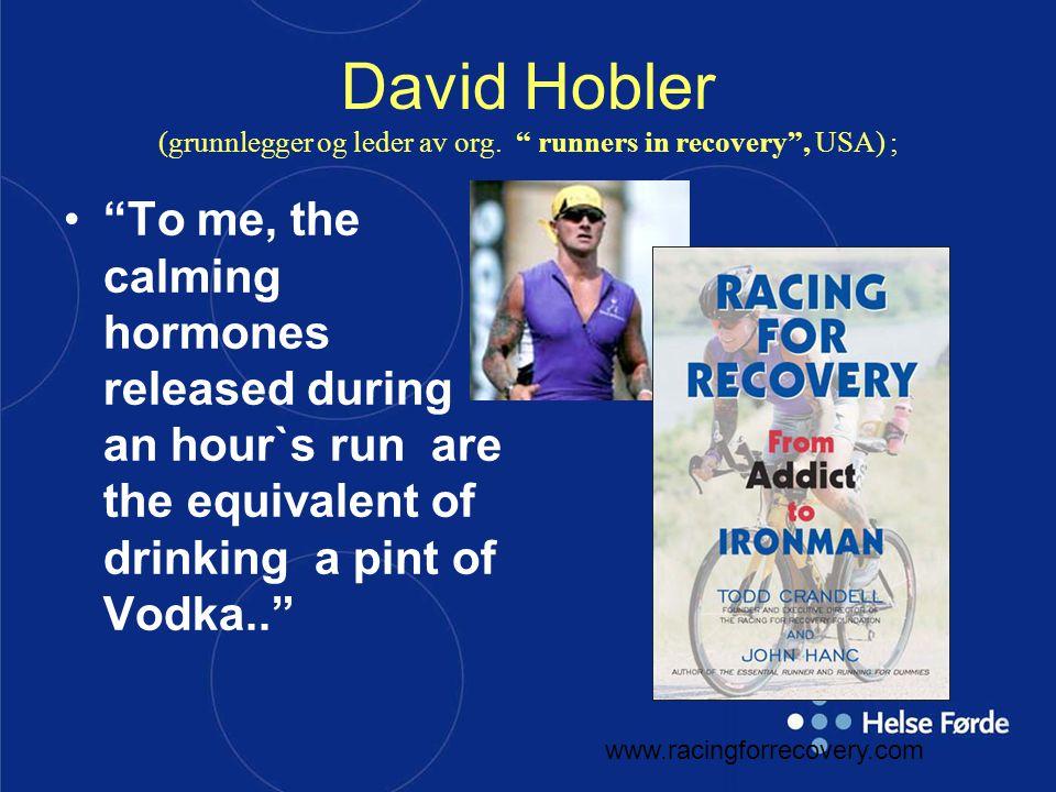 """David Hobler (grunnlegger og leder av org. """" runners in recovery"""", USA) ; """"To me, the calming hormones released during an hour`s run are the equivalen"""