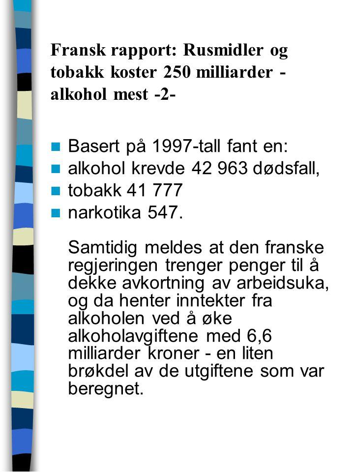 Fransk rapport: Rusmidler og tobakk koster 250 milliarder - alkohol mest -2- Basert på 1997-tall fant en: alkohol krevde 42 963 dødsfall, tobakk 41 77
