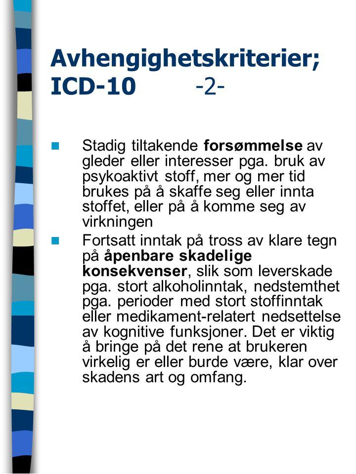 Avhengighetskriterier; ICD-10 -2- Stadig tiltakende forsømmelse av gleder eller interesser pga. bruk av psykoaktivt stoff, mer og mer tid brukes på å