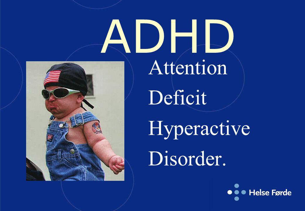 AD/HD - Gamle myter  Unge gutter, ikke jenter  Fysisk hyperaktive  Aldri i stand til å konsentrere seg  Ikke smarte, ikke flinke  Alvorlige atferdsproblemer  Symptomene forsvinner i tenårene