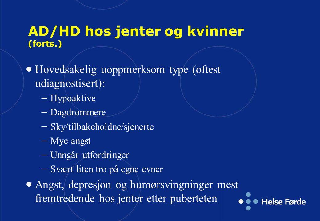 AD/HD hos jenter og kvinner (forts.)  Hovedsakelig uoppmerksom type (oftest udiagnostisert):  Hypoaktive  Dagdrømmere  Sky/tilbakeholdne/sjenerte