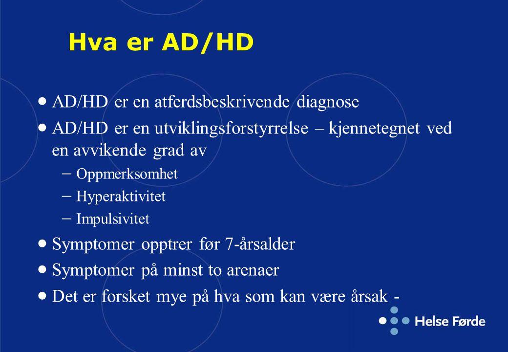 Hva er AD/HD  AD/HD er en atferdsbeskrivende diagnose  AD/HD er en utviklingsforstyrrelse – kjennetegnet ved en avvikende grad av  Oppmerksomhet 