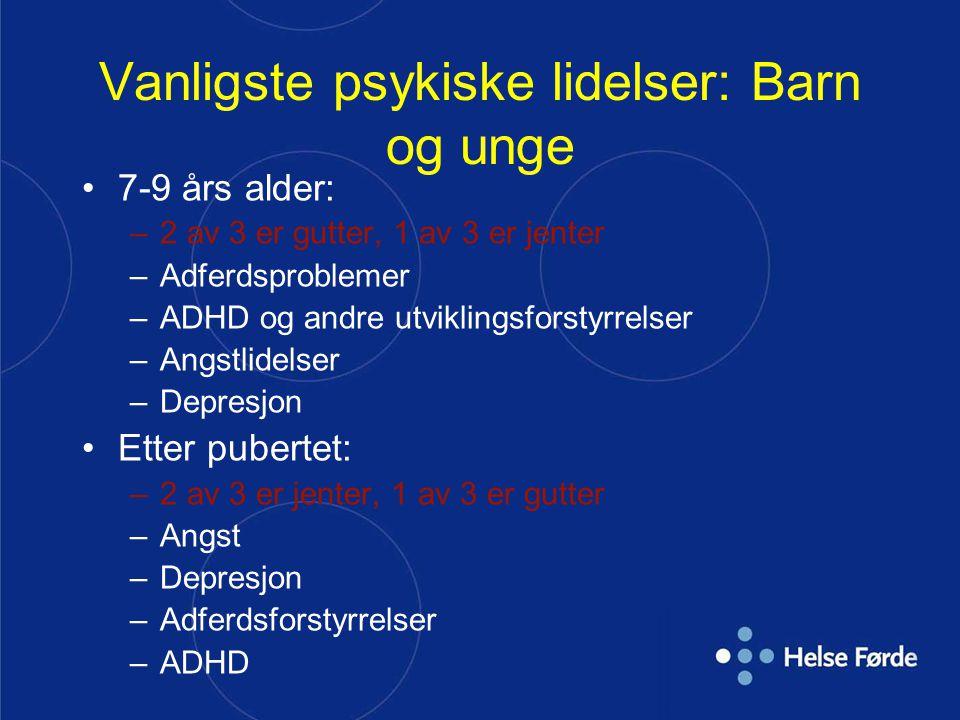 Vanligste psykiske lidelser: Barn og unge 7-9 års alder: –2 av 3 er gutter, 1 av 3 er jenter –Adferdsproblemer –ADHD og andre utviklingsforstyrrelser