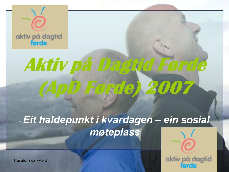 harald munkvold Aktiv på Dagtid Førde (ApD Førde) 2007 - Eit haldepunkt i kvardagen – ein sosial møteplass