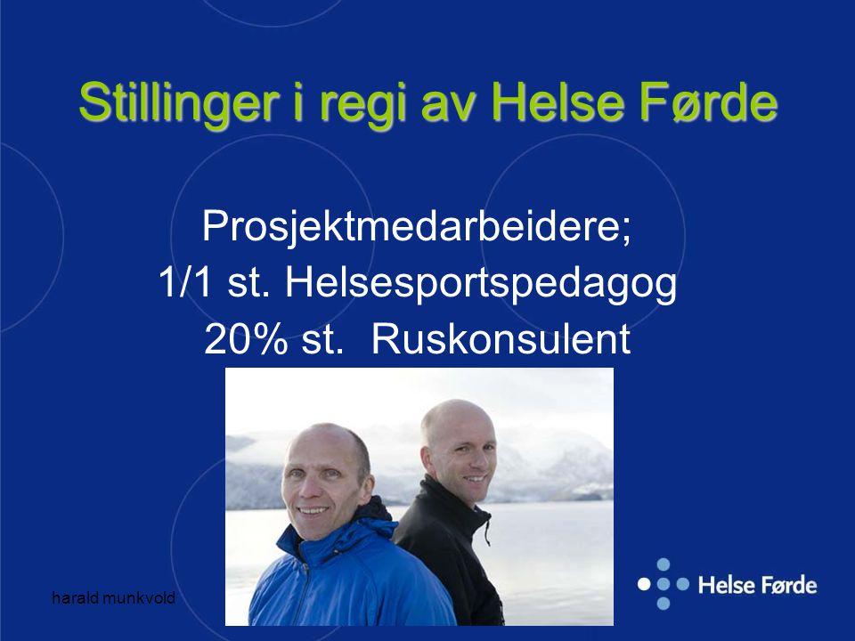 harald munkvold Stillinger i regi av Helse Førde Prosjektmedarbeidere; 1/1 st. Helsesportspedagog 20% st. Ruskonsulent