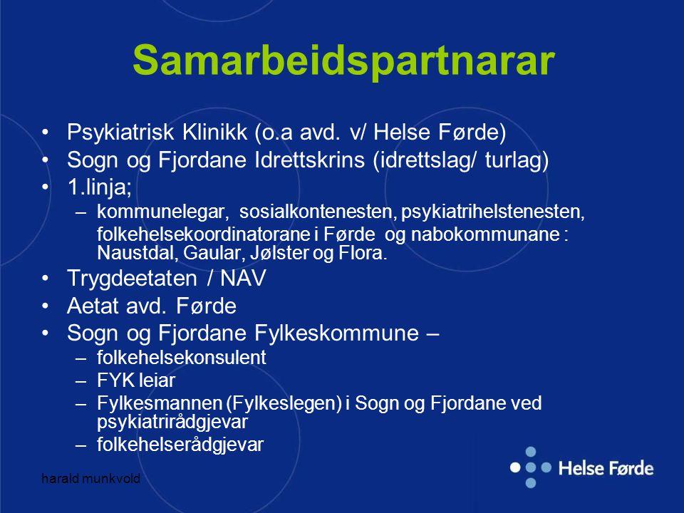 harald munkvold Samarbeidspartnarar Psykiatrisk Klinikk (o.a avd. v/ Helse Førde) Sogn og Fjordane Idrettskrins (idrettslag/ turlag) 1.linja; –kommune