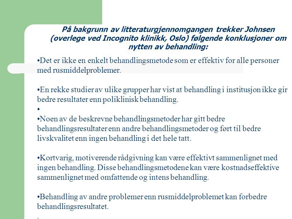 På bakgrunn av litteraturgjennomgangen trekker Johnsen (overlege ved Incognito klinikk, Oslo) følgende konklusjoner om nytten av behandling: Det er ikke en enkelt behandlingsmetode som er effektiv for alle personer med rusmiddelproblemer.