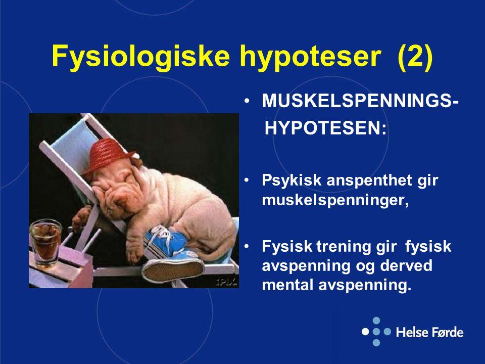 Fysiologiske hypoteser (2) MUSKELSPENNINGS- HYPOTESEN: Psykisk anspenthet gir muskelspenninger, Fysisk trening gir fysisk avspenning og derved mental