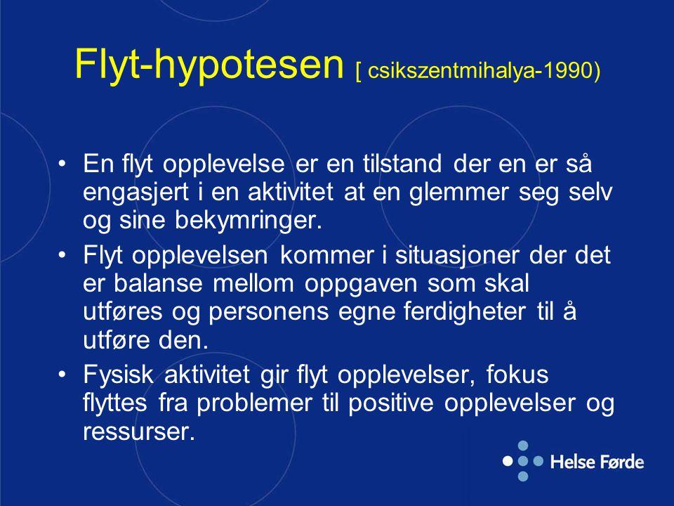 Flyt-hypotesen [ csikszentmihalya-1990) En flyt opplevelse er en tilstand der en er så engasjert i en aktivitet at en glemmer seg selv og sine bekymri