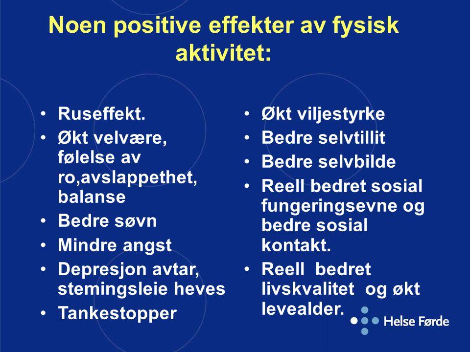 Noen positive effekter av fysisk aktivitet: Ruseffekt. Økt velvære, følelse av ro,avslappethet, balanse Bedre søvn Mindre angst Depresjon avtar, stemi