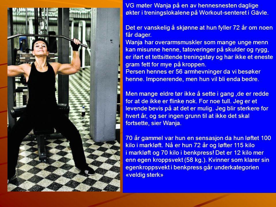 VG møter Wanja på en av hennesnesten daglige økter i treningslokalene på Workout-senteret i Gävle. Det er vanskelig å skjønne at hun fyller 72 år om n