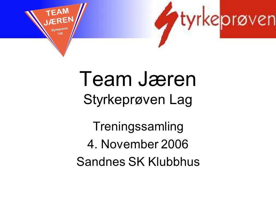 Team Jæren Styrkeprøven Lag Treningssamling 4. November 2006 Sandnes SK Klubbhus