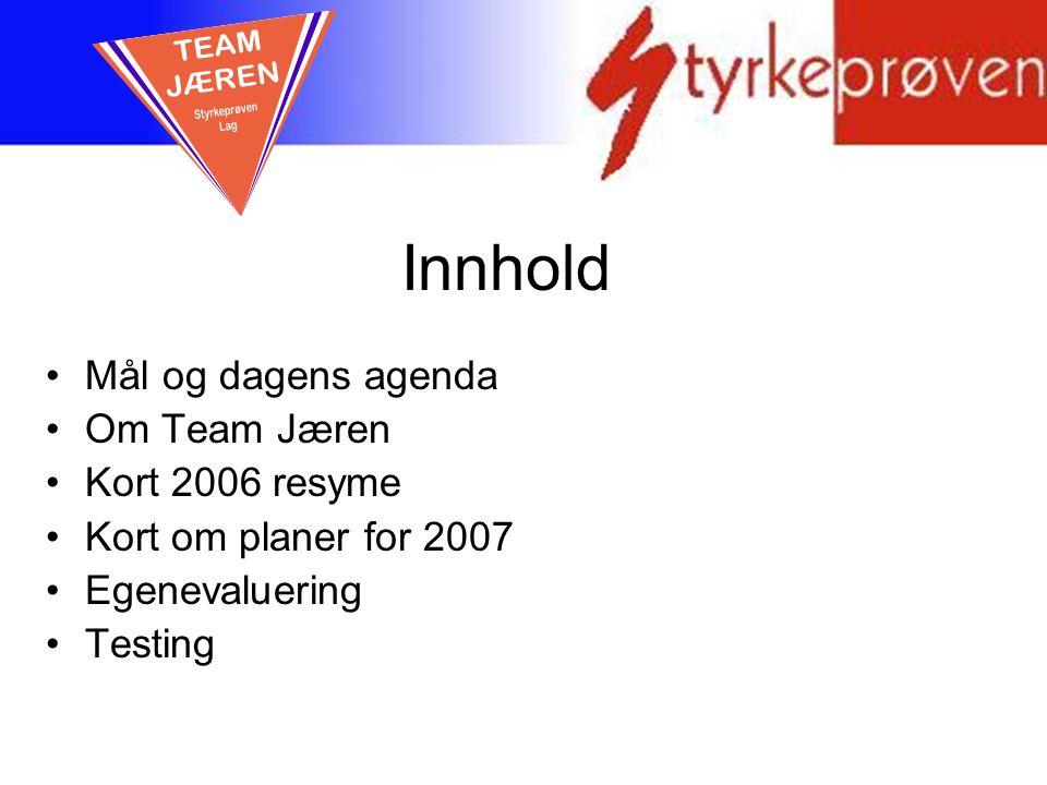 Innhold Mål og dagens agenda Om Team Jæren Kort 2006 resyme Kort om planer for 2007 Egenevaluering Testing