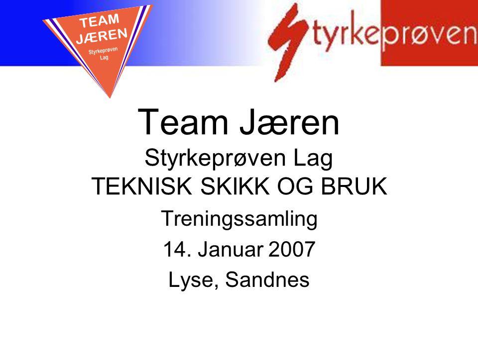 Team Jæren Styrkeprøven Lag TEKNISK SKIKK OG BRUK Treningssamling 14. Januar 2007 Lyse, Sandnes