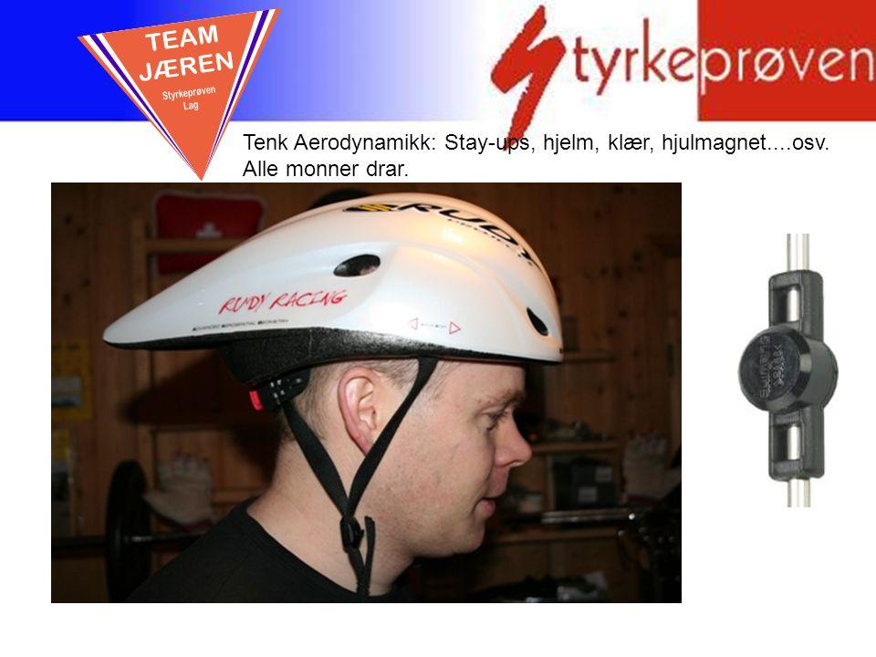 Tenk Aerodynamikk: Stay-ups, hjelm, klær, hjulmagnet....osv. Alle monner drar.
