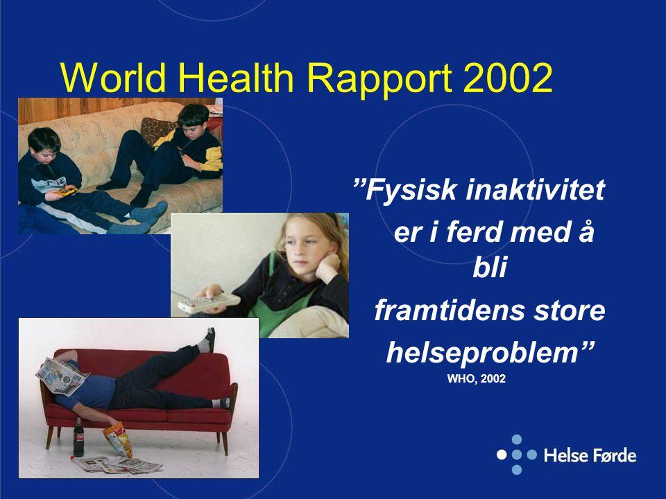 | World Health Rapport 2002 Fysisk inaktivitet er i ferd med å bli framtidens store helseproblem WHO, 2002