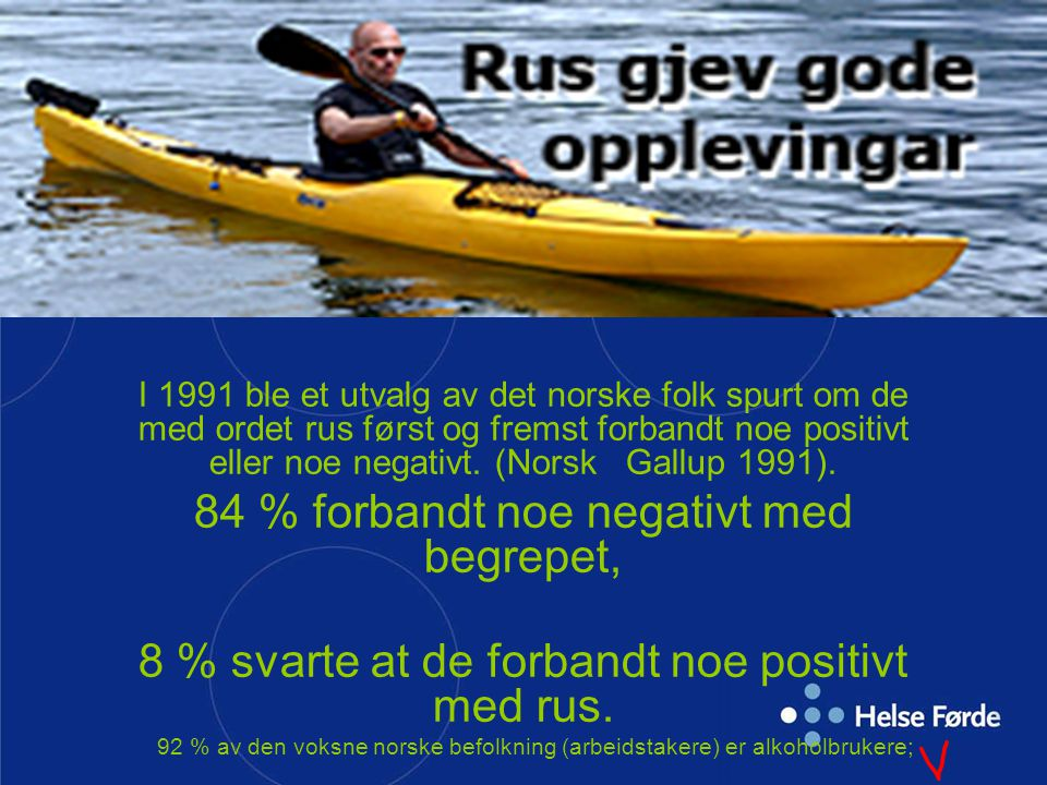 I 1991 ble et utvalg av det norske folk spurt om de med ordet rus først og fremst forbandt noe positivt eller noe negativt. (Norsk Gallup 1991). 84 %