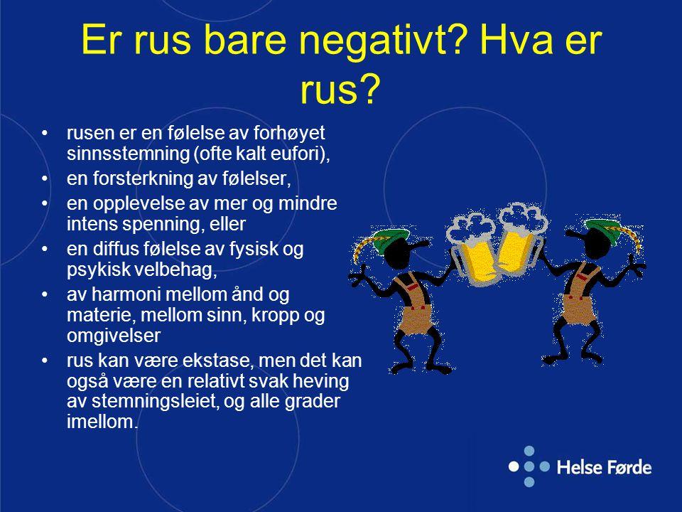 Er rus bare negativt? Hva er rus? rusen er en følelse av forhøyet sinnsstemning (ofte kalt eufori), en forsterkning av følelser, en opplevelse av mer