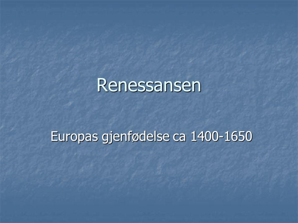 Renessansen Europas gjenfødelse ca 1400-1650