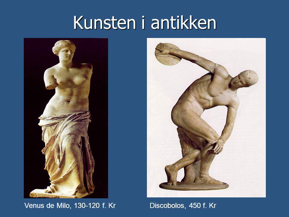 Kunsten i antikken Venus de Milo, 130-120 f. KrDiscobolos, 450 f. Kr