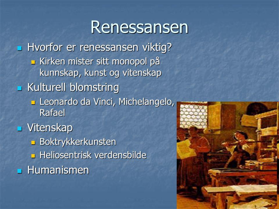 Renessansen Hvorfor er renessansen viktig? Hvorfor er renessansen viktig? Kirken mister sitt monopol på kunnskap, kunst og vitenskap Kirken mister sit