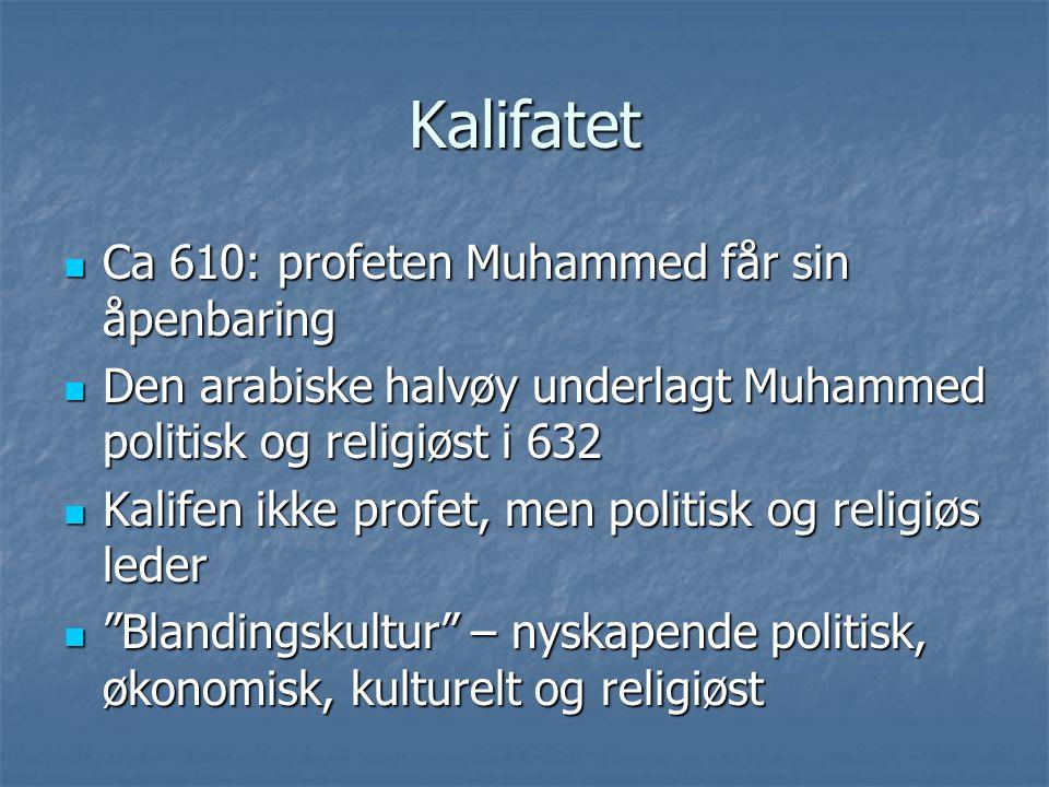 Kalifatet Ca 610: profeten Muhammed får sin åpenbaring Ca 610: profeten Muhammed får sin åpenbaring Den arabiske halvøy underlagt Muhammed politisk og