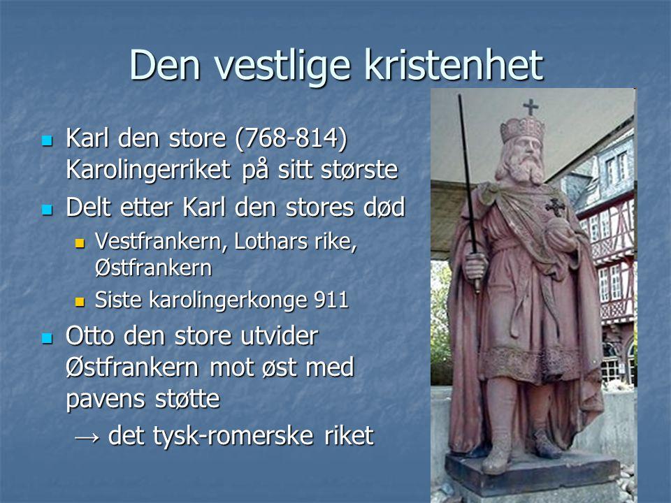 Den vestlige kristenhet Karl den store (768-814) Karolingerriket på sitt største Delt etter Karl den stores død Vestfrankern, Lothars rike, Østfranker