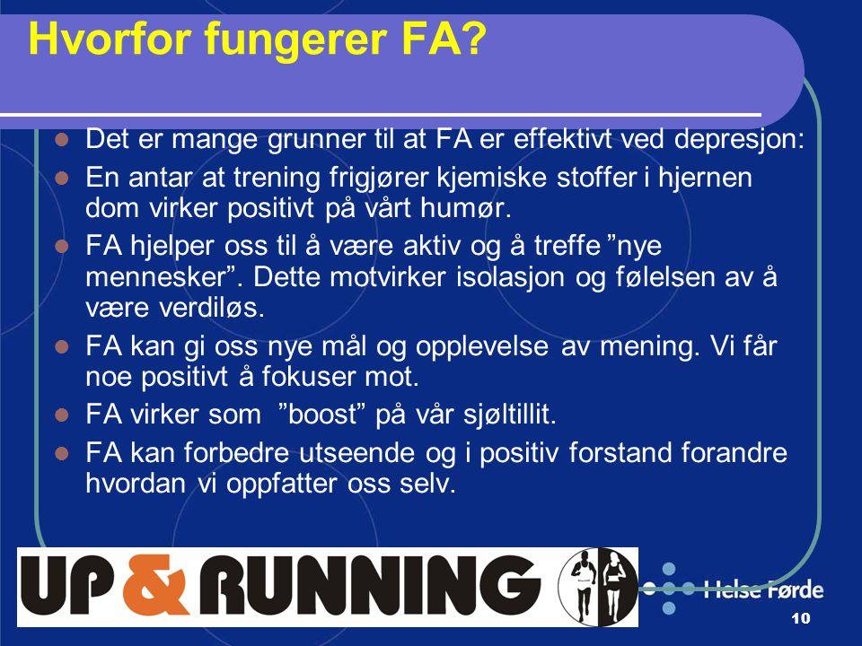 Harald Munkvold HELSE- FØRDE10 Hvorfor fungerer FA? Det er mange grunner til at FA er effektivt ved depresjon: En antar at trening frigjører kjemiske