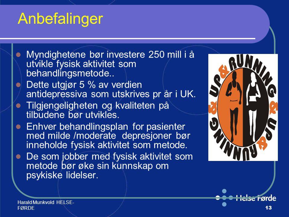 Harald Munkvold HELSE- FØRDE13 Anbefalinger Myndighetene bør investere 250 mill i å utvikle fysisk aktivitet som behandlingsmetode.. Dette utgjør 5 %