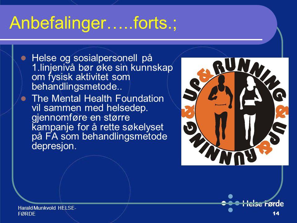 Harald Munkvold HELSE- FØRDE14 Anbefalinger…..forts.; Helse og sosialpersonell på 1.linjenivå bør øke sin kunnskap om fysisk aktivitet som behandlings