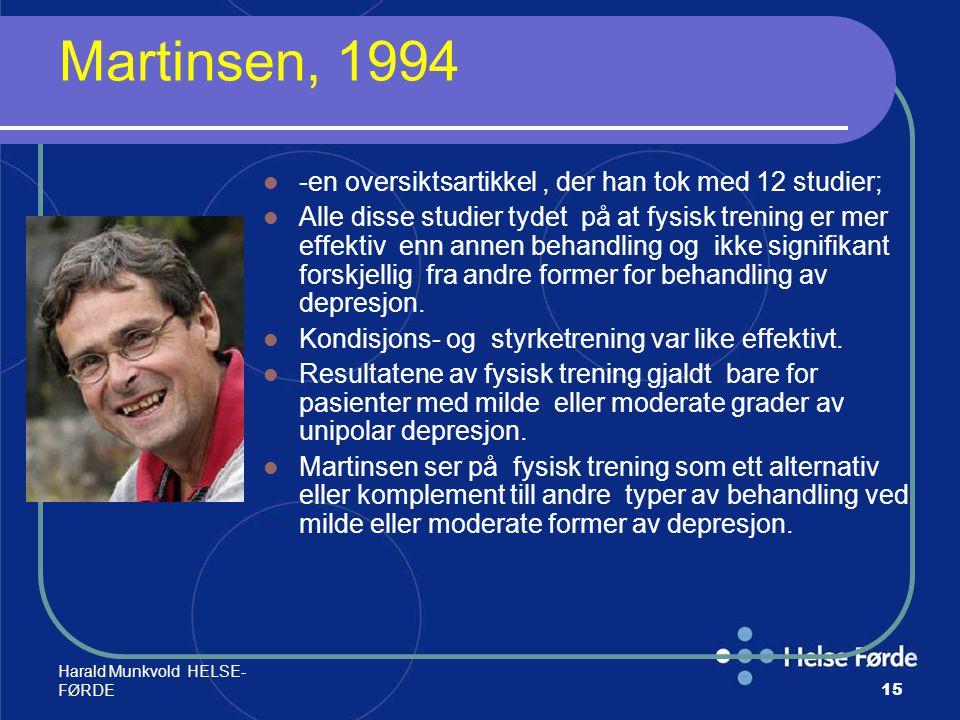 Harald Munkvold HELSE- FØRDE15 Martinsen, 1994 -en oversiktsartikkel, der han tok med 12 studier; Alle disse studier tydet på at fysisk trening er mer