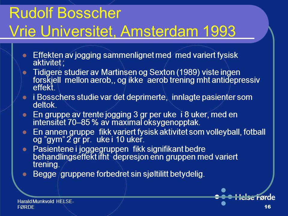 Harald Munkvold HELSE- FØRDE16 Rudolf Bosscher Vrie Universitet, Amsterdam 1993 Effekten av jogging sammenlignet med med variert fysisk aktivitet ; Ti