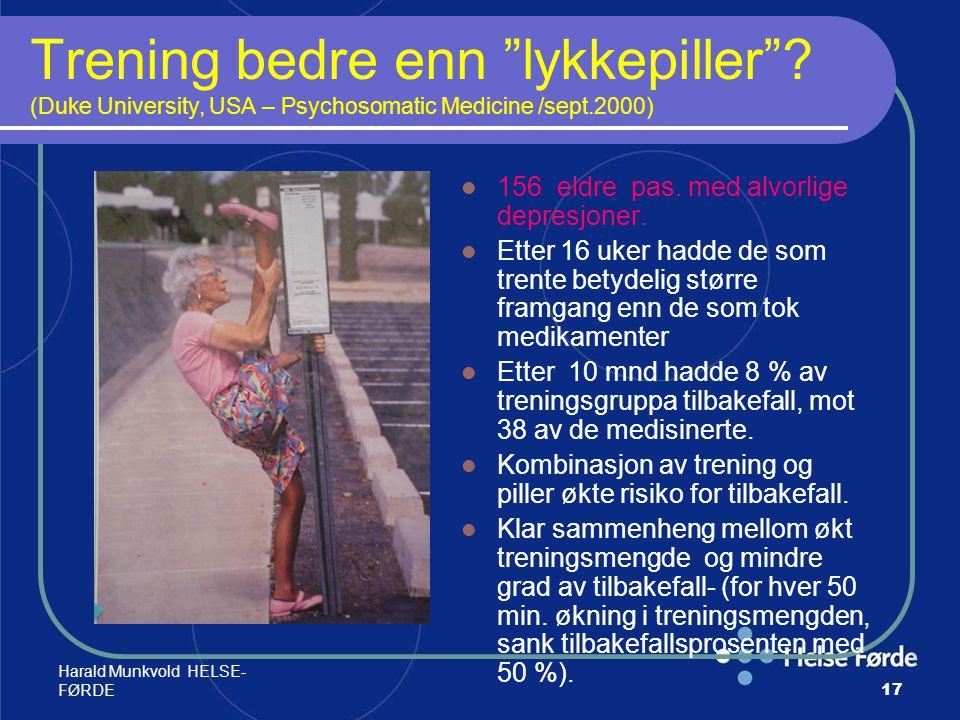 """Harald Munkvold HELSE- FØRDE17 Trening bedre enn """"lykkepiller""""? (Duke University, USA – Psychosomatic Medicine /sept.2000) 156 eldre pas. med alvorlig"""