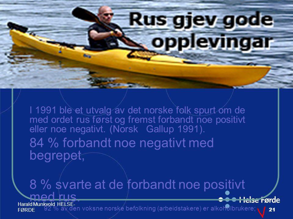 Harald Munkvold HELSE- FØRDE21 I 1991 ble et utvalg av det norske folk spurt om de med ordet rus først og fremst forbandt noe positivt eller noe negat