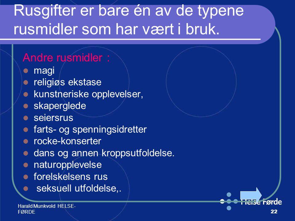 Harald Munkvold HELSE- FØRDE22 Rusgifter er bare én av de typene rusmidler som har vært i bruk. Andre rusmidler : magi religiøs ekstase kunstneriske o