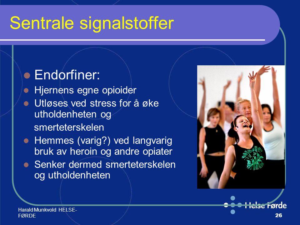 Harald Munkvold HELSE- FØRDE26 Sentrale signalstoffer Endorfiner: Hjernens egne opioider Utløses ved stress for å øke utholdenheten og smerteterskelen
