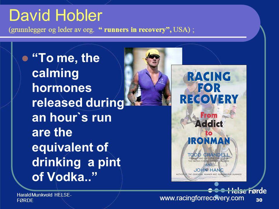 """Harald Munkvold HELSE- FØRDE30 David Hobler (grunnlegger og leder av org. """" runners in recovery"""", USA) ; """"To me, the calming hormones released during"""