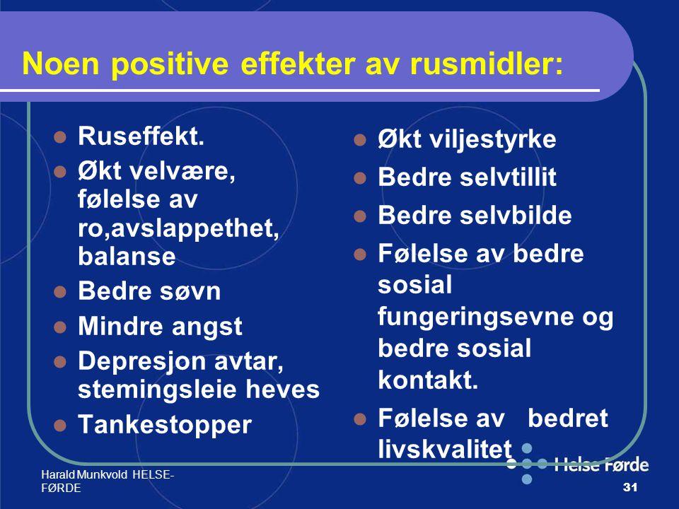Harald Munkvold HELSE- FØRDE31 Noen positive effekter av rusmidler: Ruseffekt. Økt velvære, følelse av ro,avslappethet, balanse Bedre søvn Mindre angs