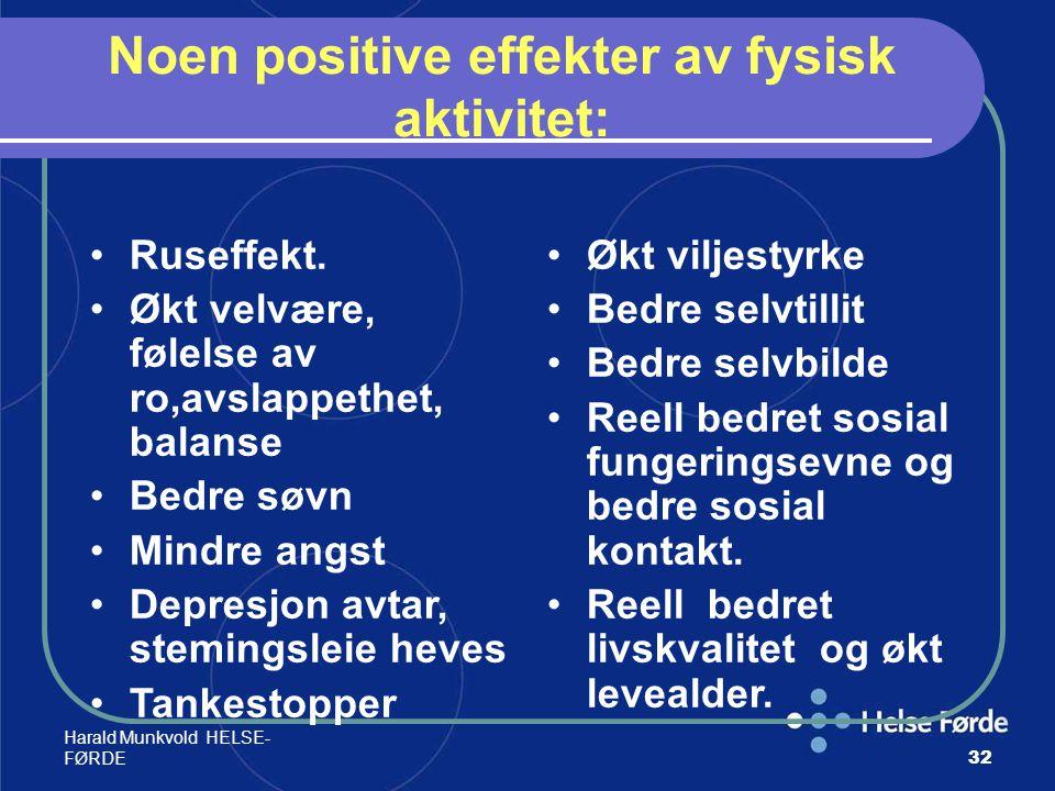 Harald Munkvold HELSE- FØRDE32 Noen positive effekter av fysisk aktivitet: Ruseffekt. Økt velvære, følelse av ro,avslappethet, balanse Bedre søvn Mind