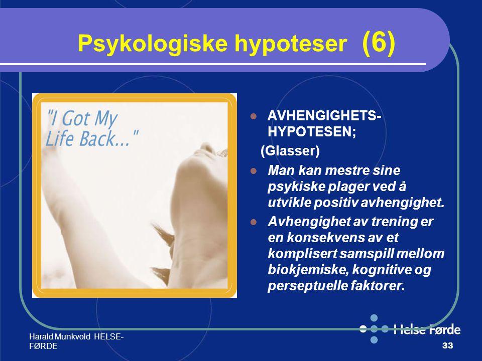 Harald Munkvold HELSE- FØRDE33 Psykologiske hypoteser (6) AVHENGIGHETS- HYPOTESEN; (Glasser) Man kan mestre sine psykiske plager ved å utvikle positiv
