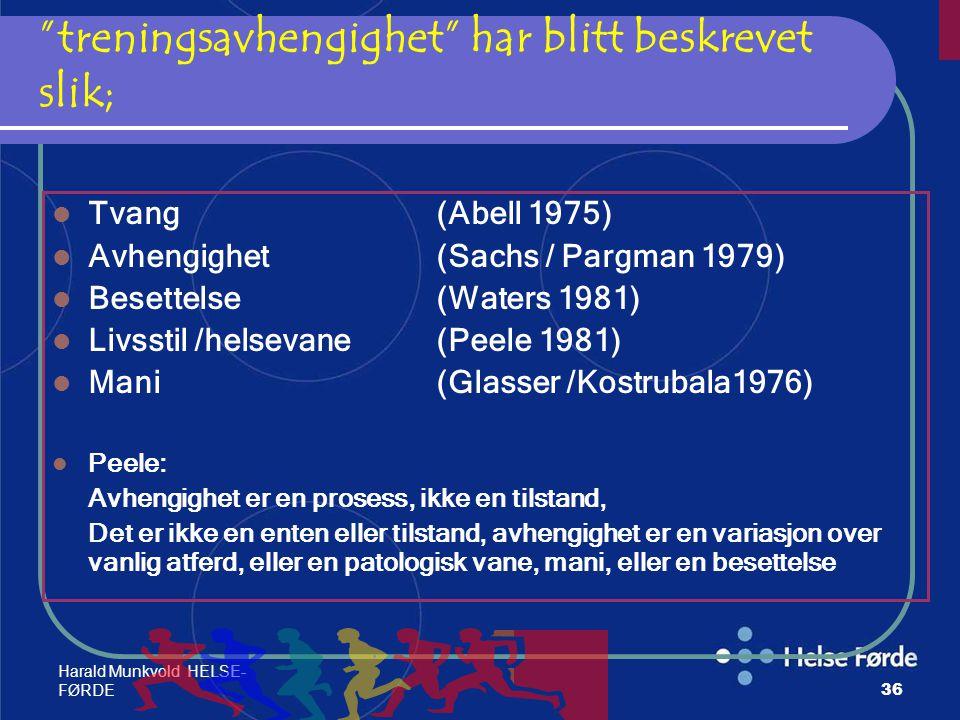 """Harald Munkvold HELSE- FØRDE36 """"treningsavhengighet"""" har blitt beskrevet slik; Tvang (Abell 1975) Avhengighet (Sachs / Pargman 1979) Besettelse (Water"""