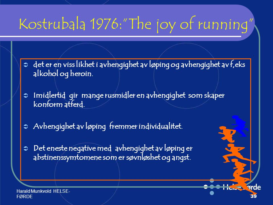 """Harald Munkvold HELSE- FØRDE39 Kostrubala 1976:""""The joy of running""""  det er en viss likhet i avhengighet av løping og avhengighet av f,eks alkohol og"""