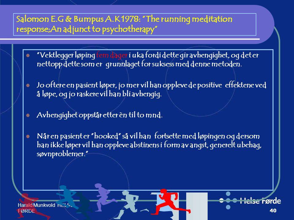 """Harald Munkvold HELSE- FØRDE40 Salomon E.G & Bumpus A.K 1978: """"The running meditation response;An adjunct to psychotherapy"""" """"Vektlegger løping fem dag"""
