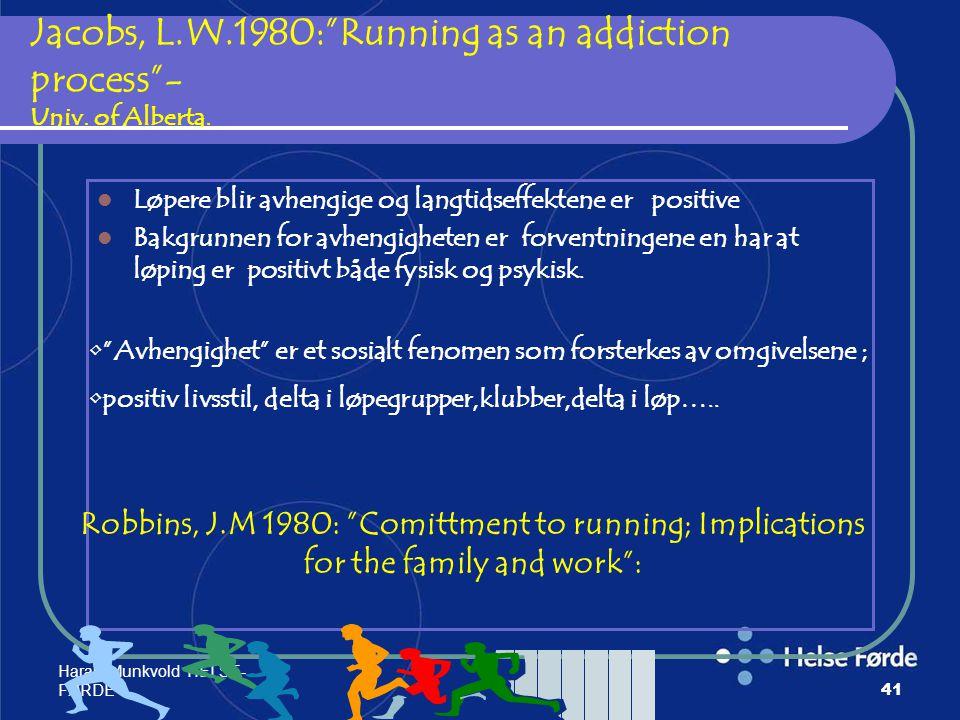 """Harald Munkvold HELSE- FØRDE41 Jacobs, L.W.1980:""""Running as an addiction process""""- Univ. of Alberta. Løpere blir avhengige og langtidseffektene er pos"""
