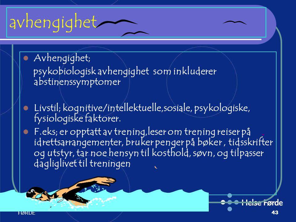 Harald Munkvold HELSE- FØRDE43 avhengighet Avhengighet; psykobiologisk avhengighet som inkluderer abstinenssymptomer Livstil; kognitive/intellektuelle