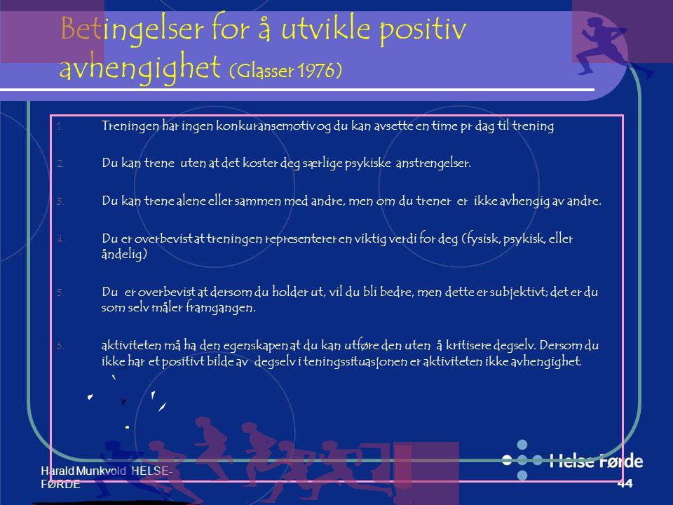 Harald Munkvold HELSE- FØRDE44 Betingelser for å utvikle positiv avhengighet (Glasser 1976) 1. Treningen har ingen konkuransemotiv og du kan avsette e